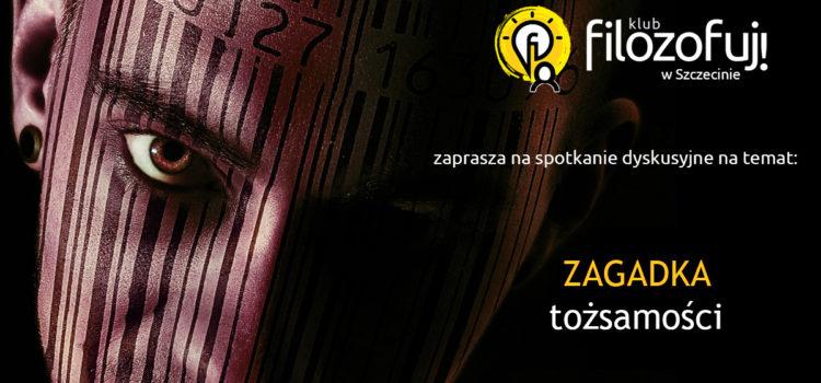 """Klub """"Filozofuj!"""" w Szczecinie #3: """"Zagadka tożsamości"""""""